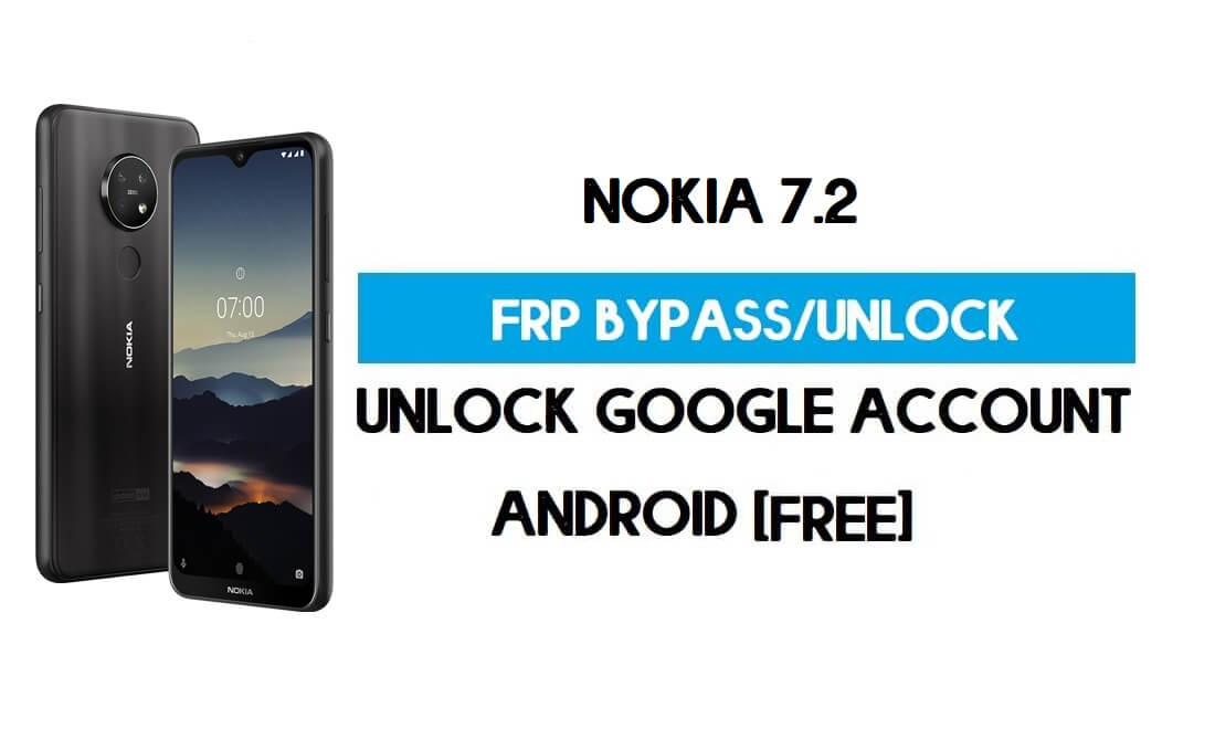 Nokia 7.2 FRP Bypass Android 11 Without PC – Unlock Google Free