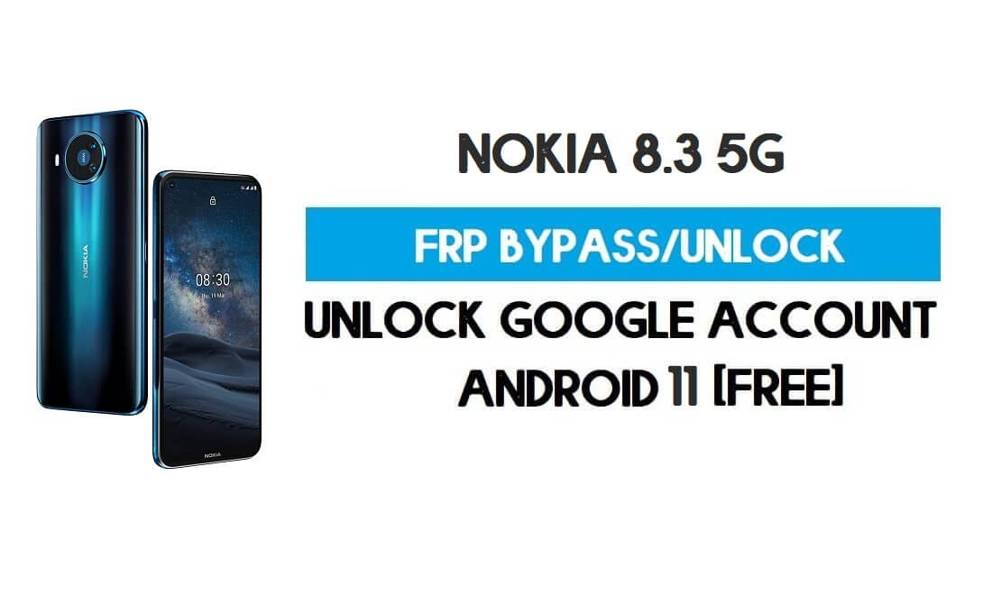 Nokia 8.3 5G FRP Bypass Android 11 Without PC – Unlock Google (Free)