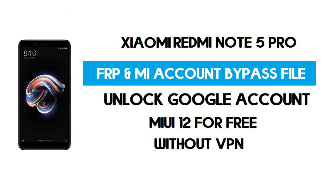 Redmi Note 5 Pro FRP & MI Account Bypass File (Without VPN) Download