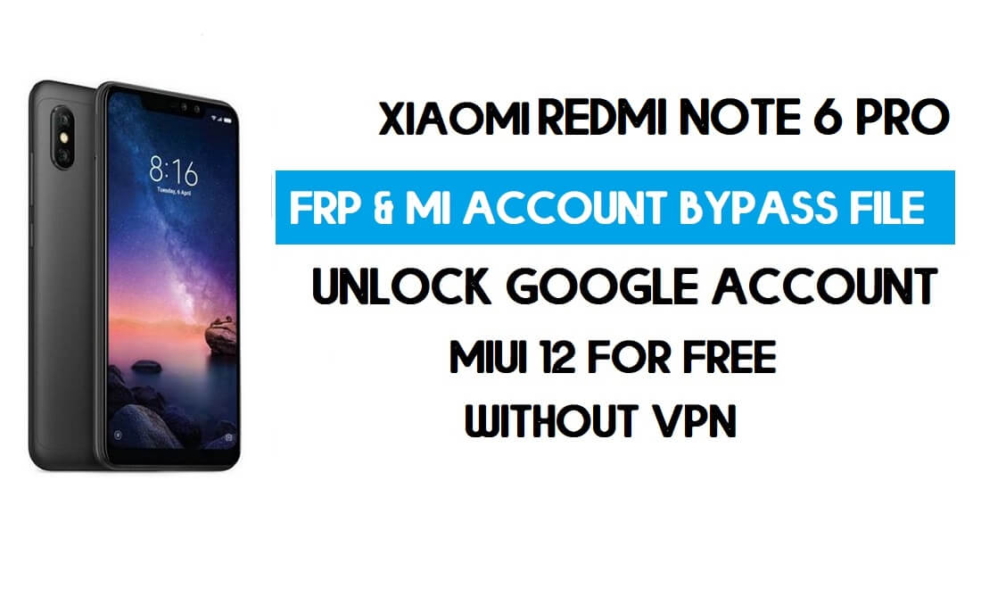 Redmi Note 6 Pro FRP & MI Account Bypass File (Without VPN) Download