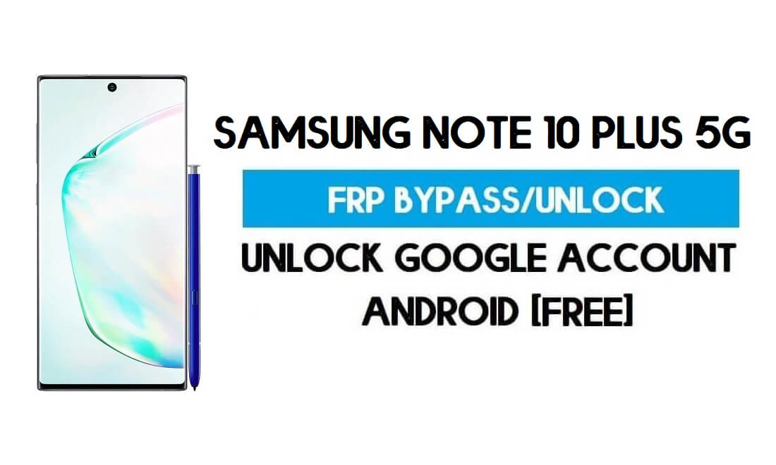 Samsung Note 10 Plus 5G (SM-N976F/U/N) FRP Bypass Android 11 R (Unlock Google Verification) Free