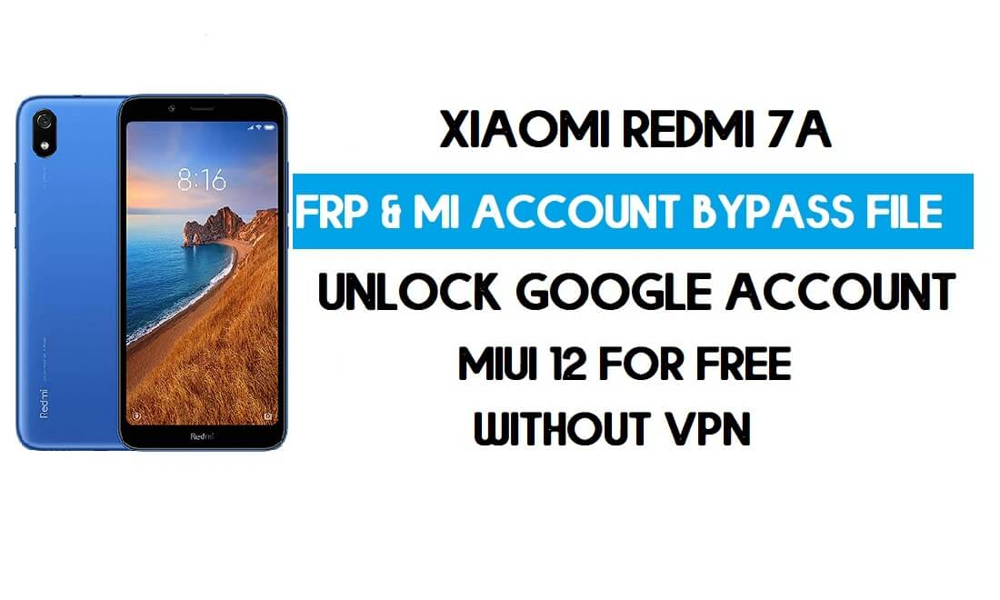 Xiaomi Redmi 7A FRP & MI Account Bypass File (Without VPN) Download