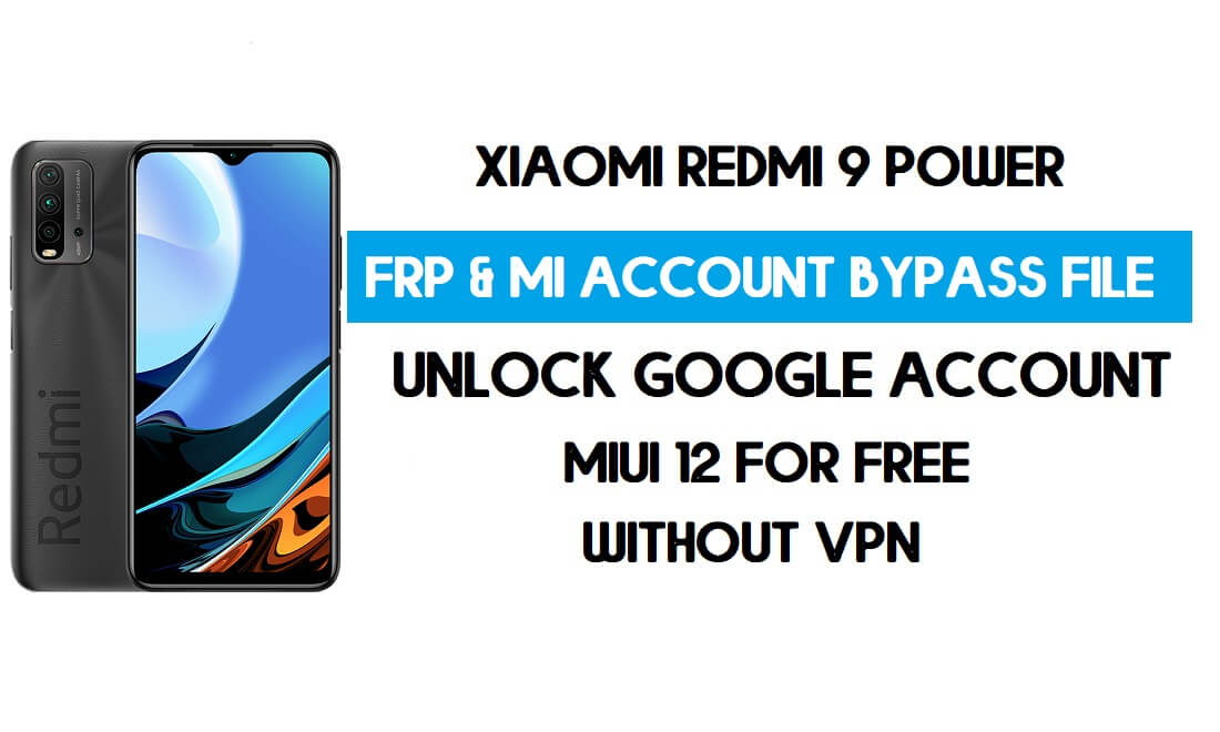 Redmi 9 Power FRP & MI Account Bypass File (Without VPN) Download