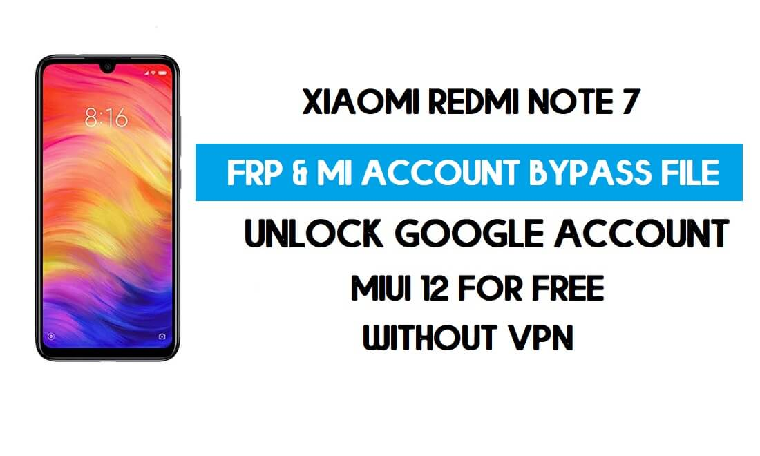Redmi Note 7 FRP & MI Account Bypass File (Without VPN) Free Download Latest