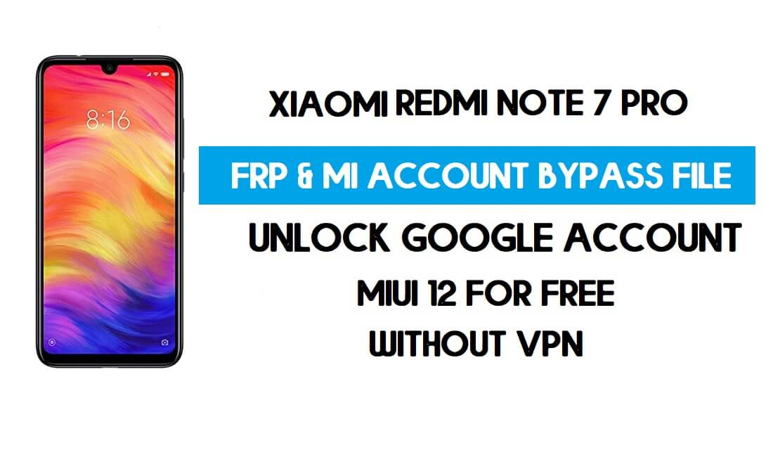 Redmi Note 7 Pro FRP & MI Account Bypass File (Without VPN) Download