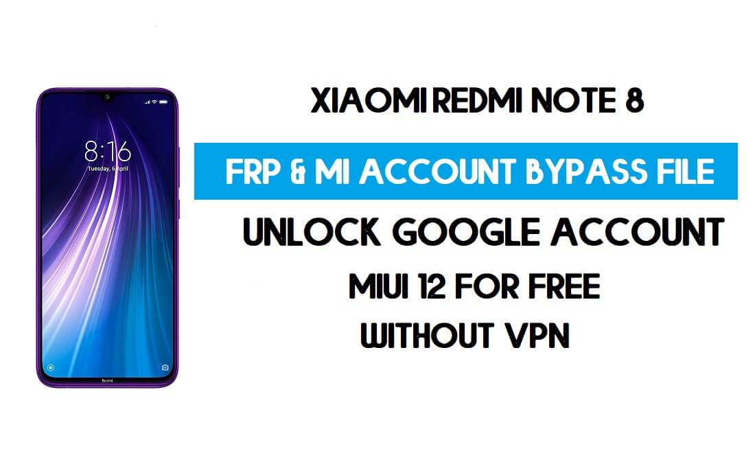 Redmi Note 8 FRP & MI Account Bypass File (Without VPN) Download