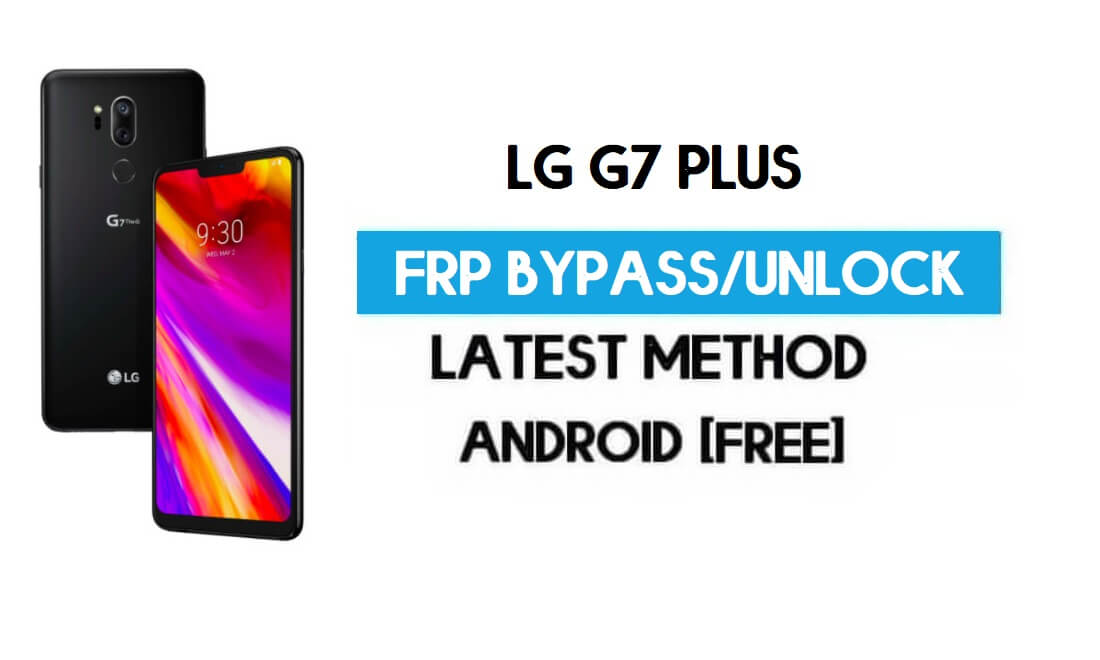 LG G7 Plus FRP Lock Bypass – Unlock GMAIL Without PC [Android 10]