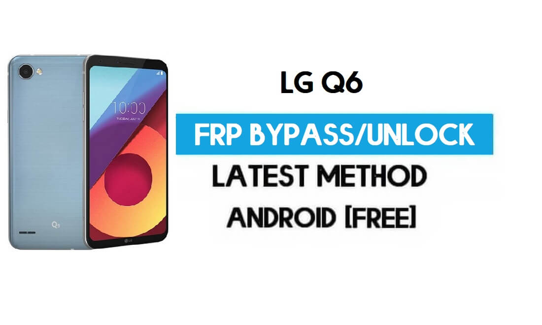 Unlock LG Q6 FRP/Google Lock Bypass With SIM (Android 9) Latest