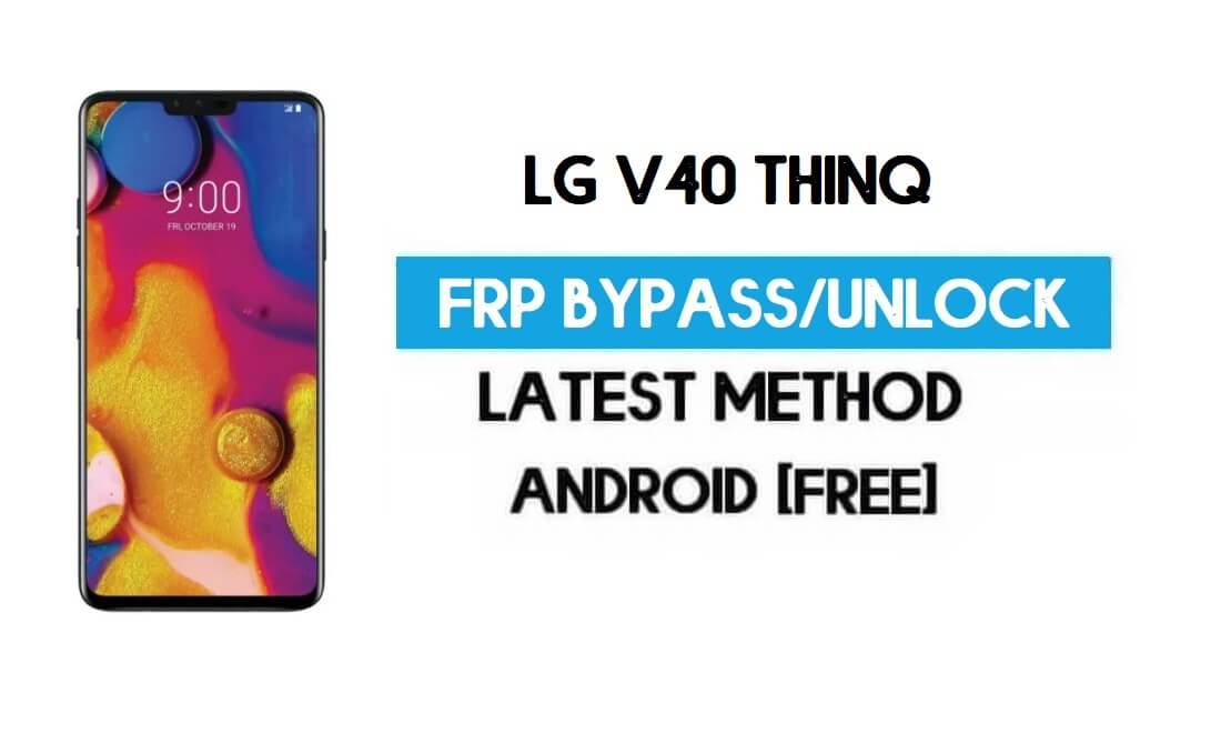 Unlock FRP LG V40 ThinQ – Reset GMAIL Without PC [Android 10] Free