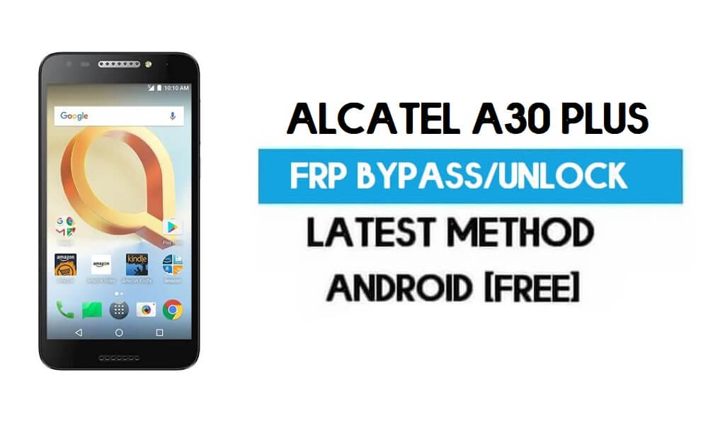 Alcatel A30 Plus FRP Bypass – Unlock Gmail Lock Android 7.0 Without PC