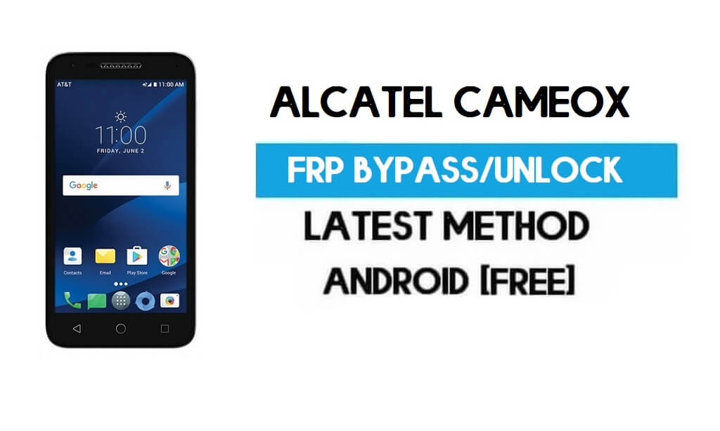 Alcatel CameoX FRP Bypass – Unlock Gmail Lock Android 7.0 Without PC