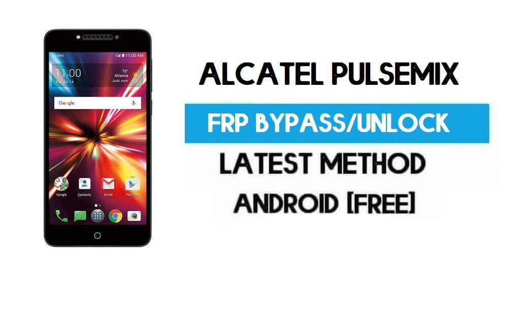 Alcatel Pulsemix FRP Bypass – Unlock Gmail Lock Android 7.0 Without PC
