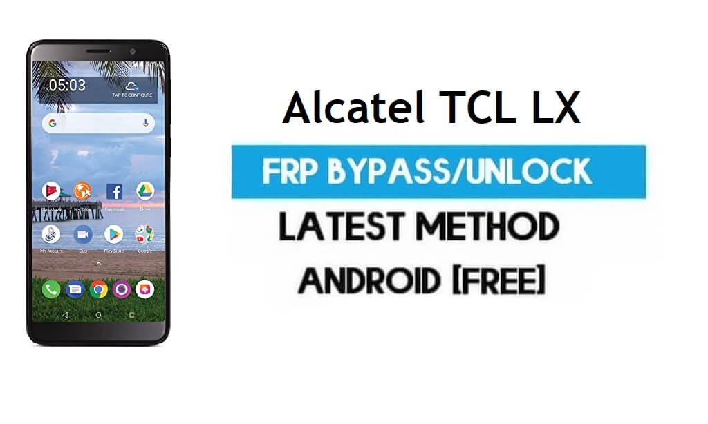 Alcatel TCL LX FRP Bypass – Unlock Gmail Lock Android 8.1 Without PC
