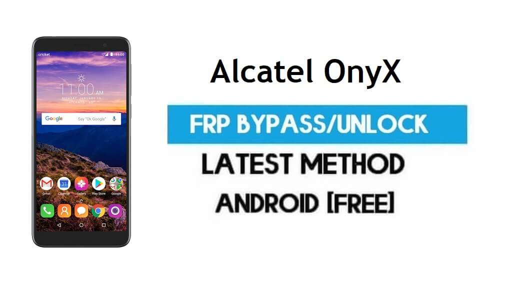 Alcatel OnyX FRP Bypass – Unlock Gmail Lock Android 8.1 Without PC