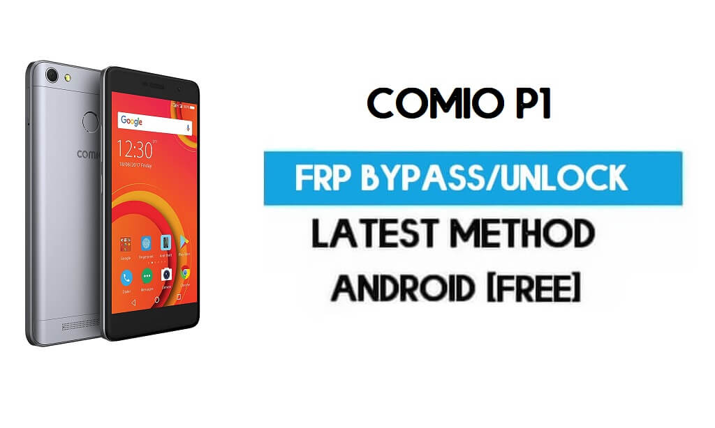 Comio P1 FRP Bypass – Unlock Gmail Lock (Android 7.0) [Fix Location & Youtube Update]