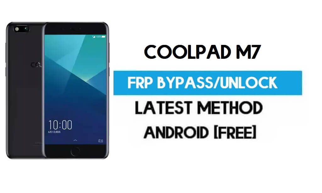 Coolpad M7 FRP Bypass – Unlock Gmail Lock Android 7.0 Without PC
