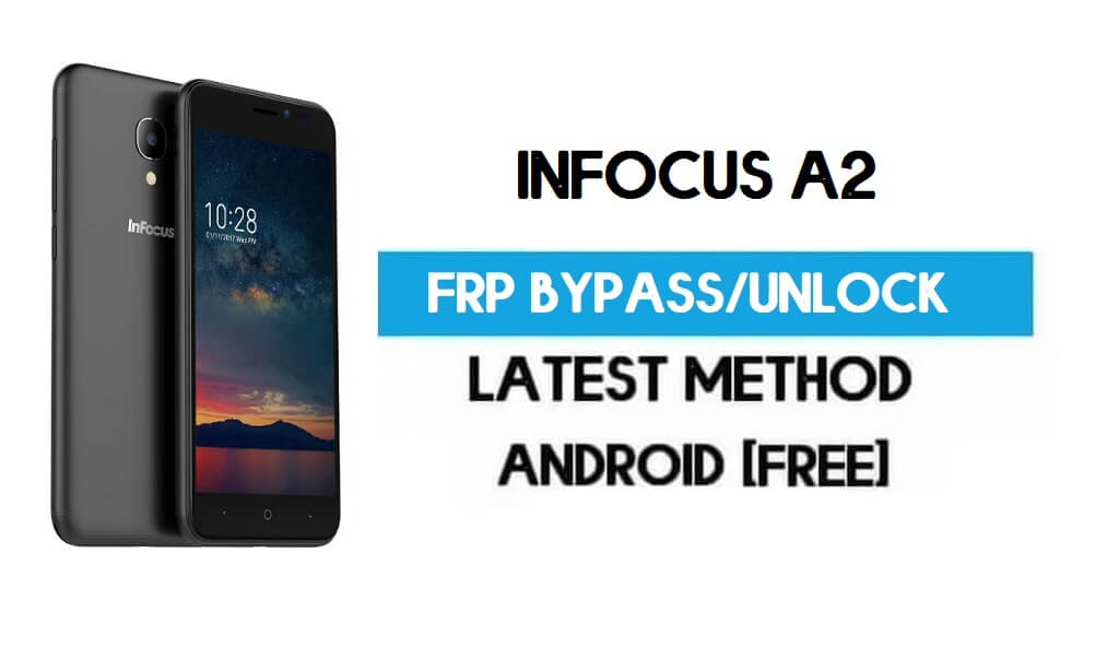 InFocus A2 FRP Bypass – Unlock Gmail Lock Android 7.0 (Without PC)