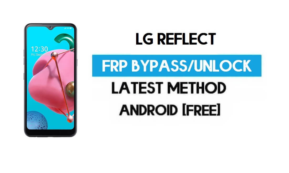 Unlock LG Reflect FRP/Google Lock Bypass With SIM (Android 9) Latest