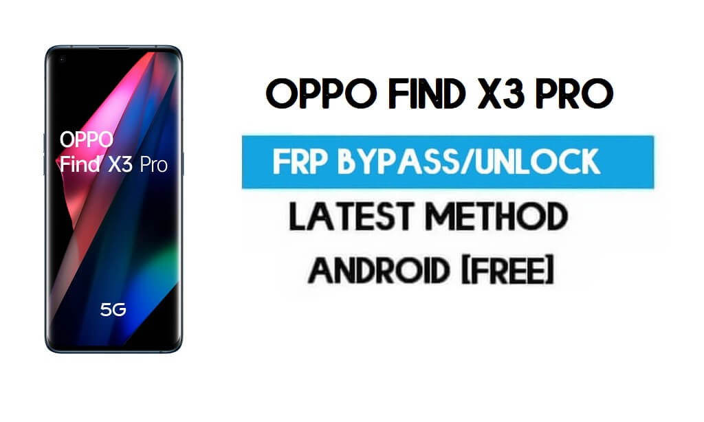 Oppo Find X3 Pro Android 11 FRP Bypass – Unlock Google (Fix FRP Code Not Working) Without PC