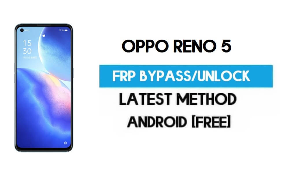 Oppo Reno 5 Android 11 FRP Bypass – Unlock Gmail Without PC