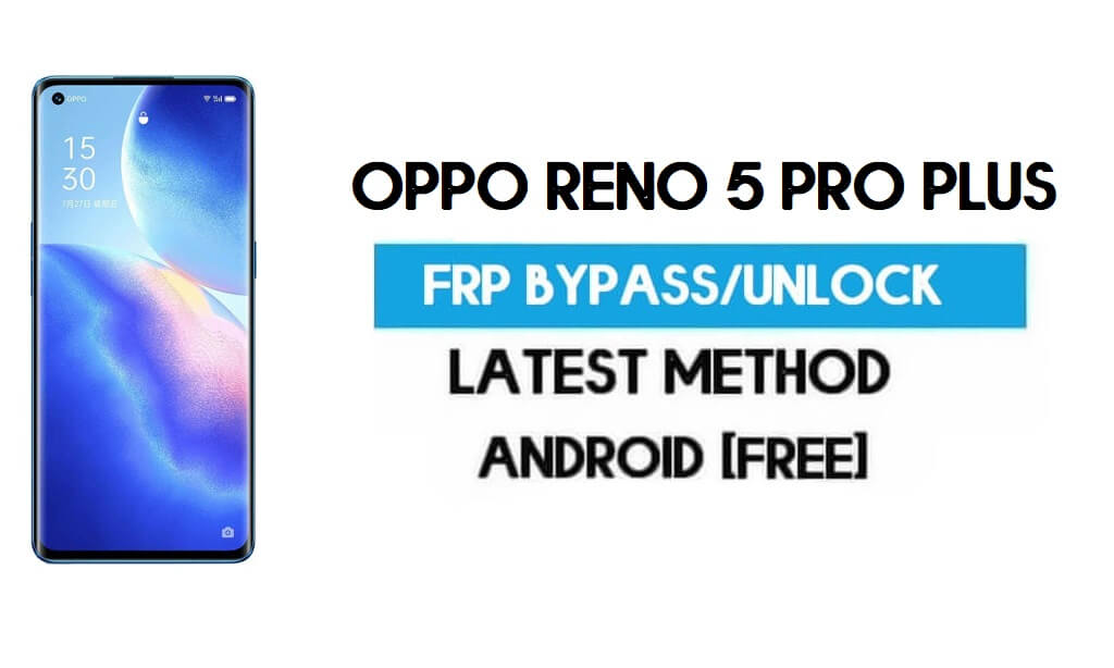 Oppo Reno 5 Pro Plus Android 11 FRP Bypass – Unlock Gmail Without PC