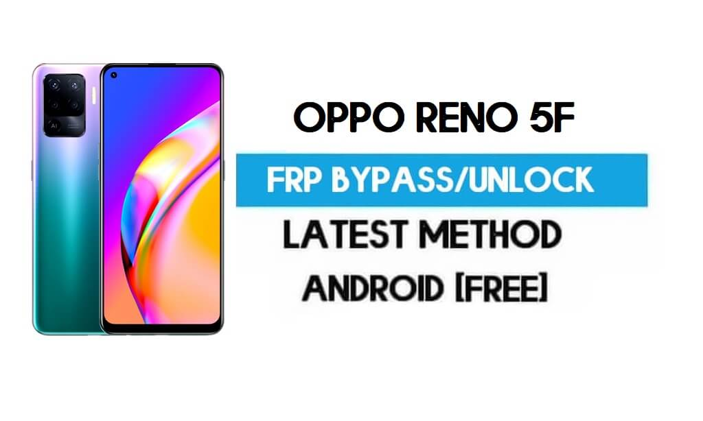 Oppo Reno 5F Android 11 FRP Bypass – Unlock Gmail Without PC Free