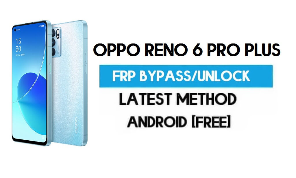 Oppo Reno 6 Pro Plus Android 11 FRP Bypass – Unlock Gmail Without PC