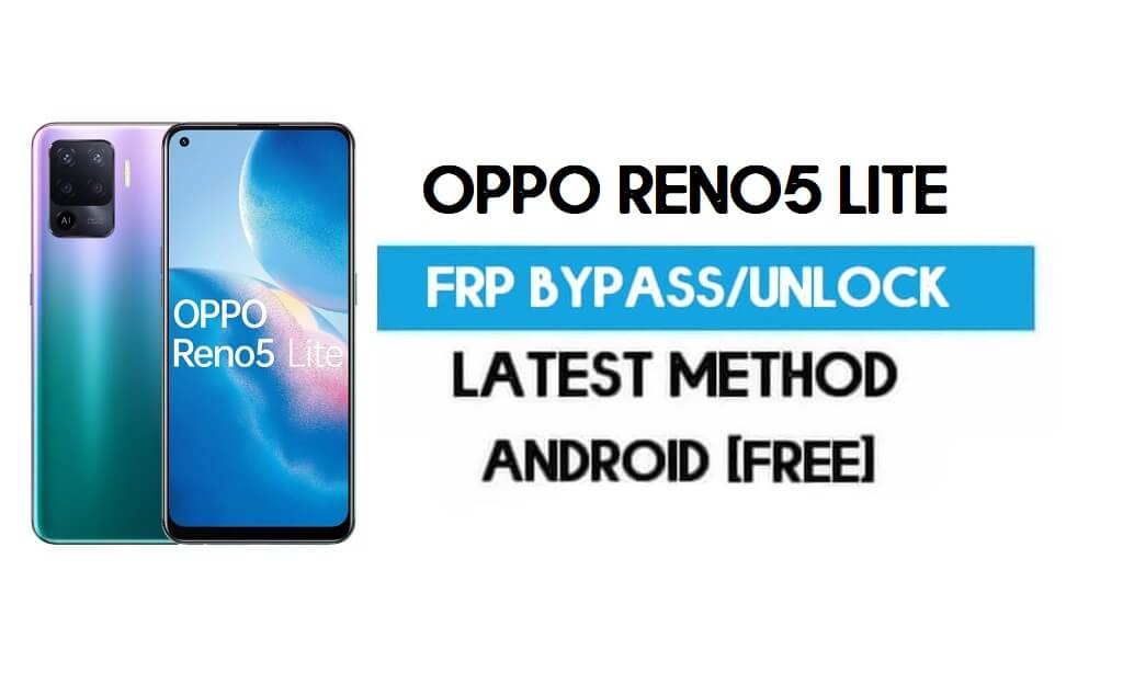 Oppo Reno5 Lite Android 11 FRP Bypass – Unlock Gmail Without PC