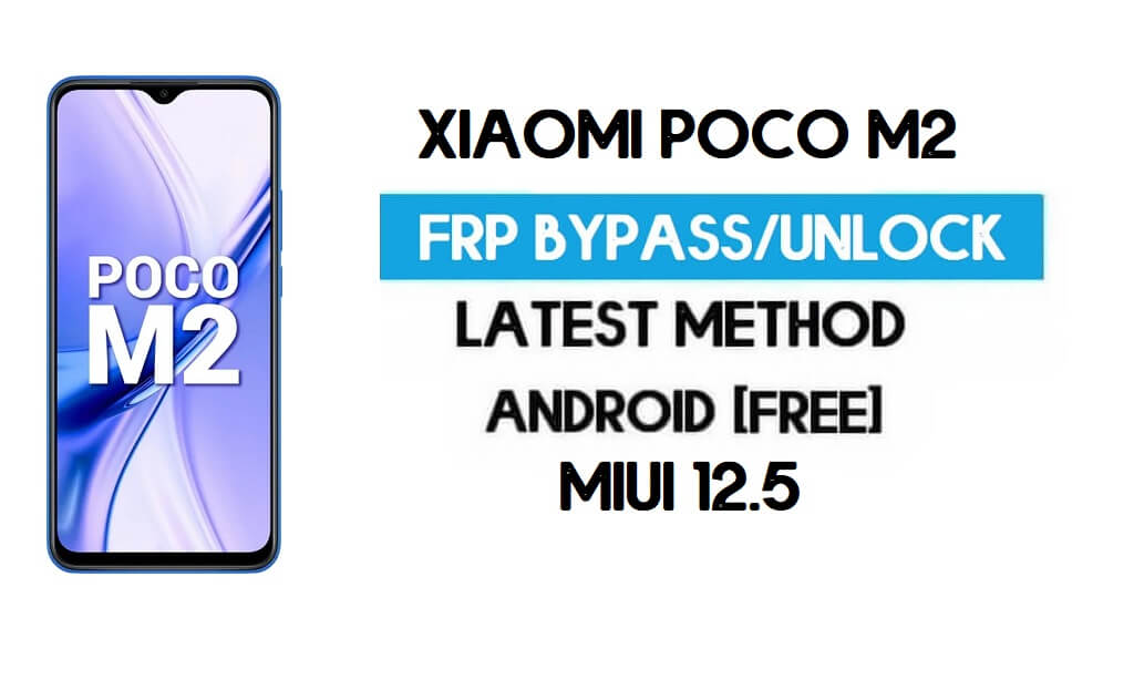 Xiaomi Poco M2 MIUI 12.5 FRP Unlock/Google Account Bypass – NO SECOND SPACE – 2021