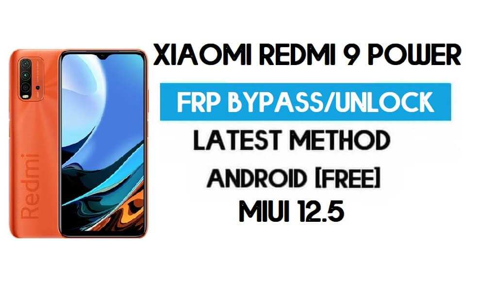 Xiaomi Redmi 9 Power MIUI 12.5 FRP Unlock/Google Account Bypass