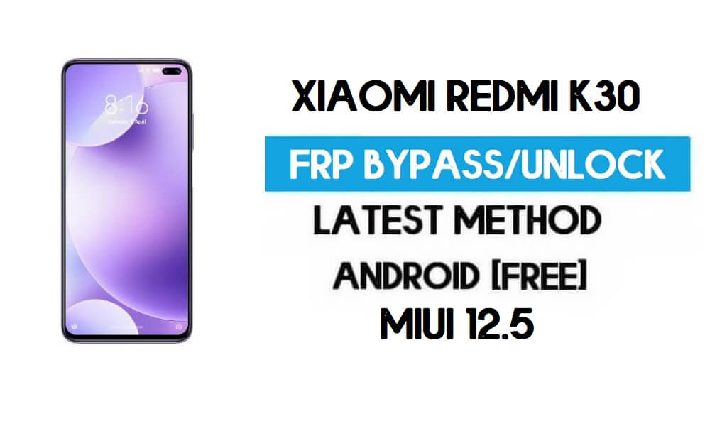 Xiaomi Redmi K30 MIUI 12.5 FRP Unlock/Google Account Bypass (2021)