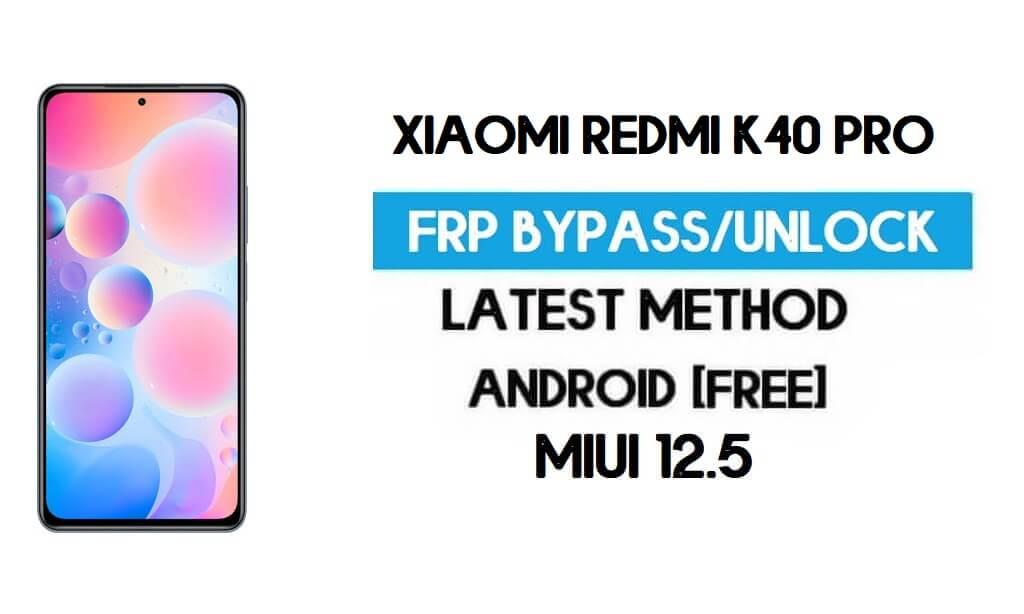 Xiaomi Redmi K40 Pro MIUI 12.5 FRP Unlock/Google Account Bypass