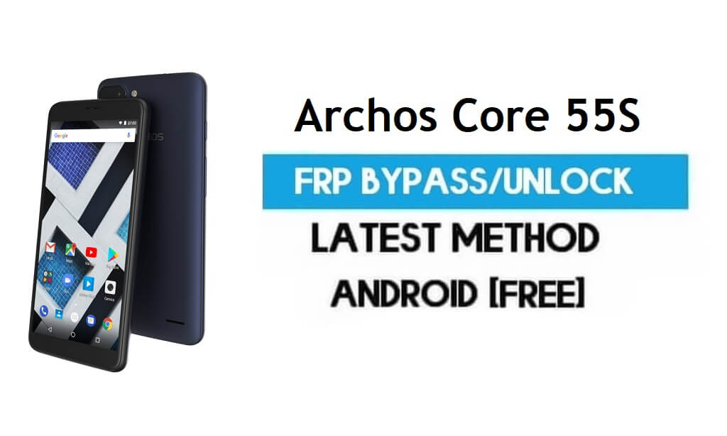 Archos Core 55S FRP Bypass – Unlock Gmail Lock Android 7 Without PC