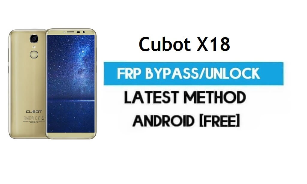 Cubot X18 FRP Bypass – Unlock Gmail Lock Android 7.0 Without PC Free