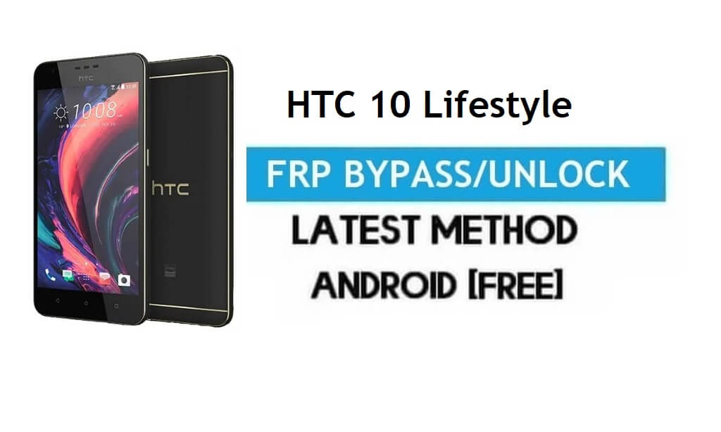 HTC 10 Lifestyle FRP Bypass – Unlock Gmail Lock Android 7 Without PC