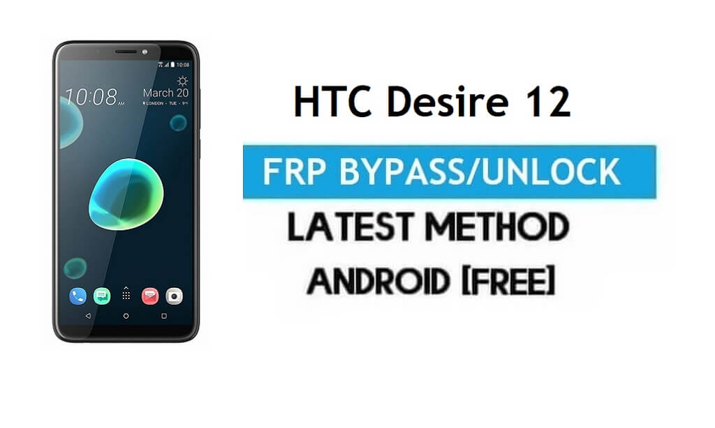 HTC Desire 12 FRP Bypass – Unlock Gmail Lock Android 7.0 Without PC
