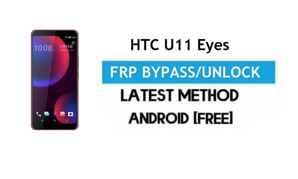 HTC U11 Eyes FRP Bypass – Unlock Gmail Lock Android 8.0 Without PC