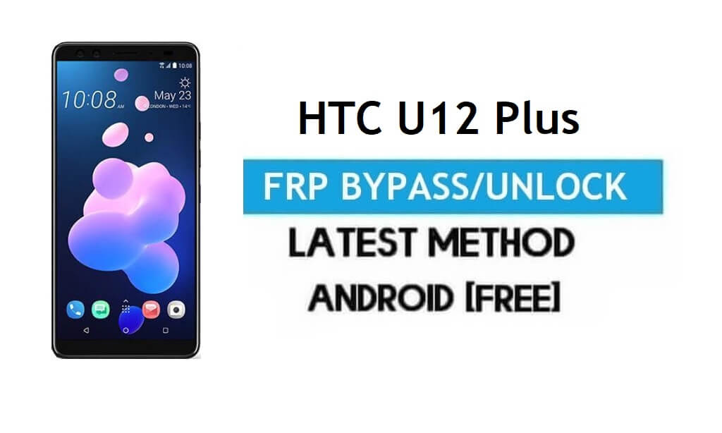 HTC U12 Plus FRP Bypass – Unlock Gmail Lock Android 9.0 Without PC