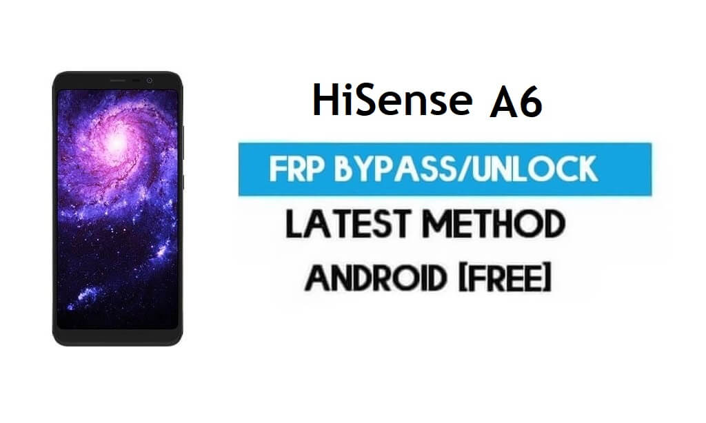 HiSense A6 FRP Bypass – Unlock Gmail Lock Android 8.0 Without PC