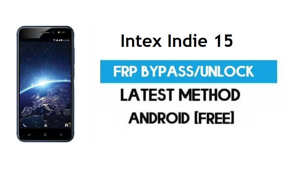 Intex Indie 15 FRP Bypass – Unlock Gmail Lock Android 7.0 Without PC