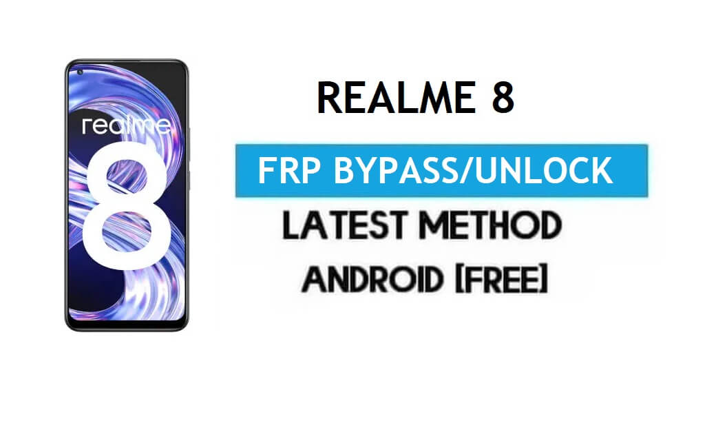 Realme 8 Android 11 FRP Bypass – Unlock Google Gmail lock Without PC