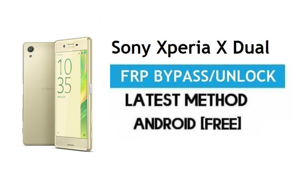 Sony Xperia X Dual F5122 FRP Bypass – Unlock Gmail Lock Android 8.0