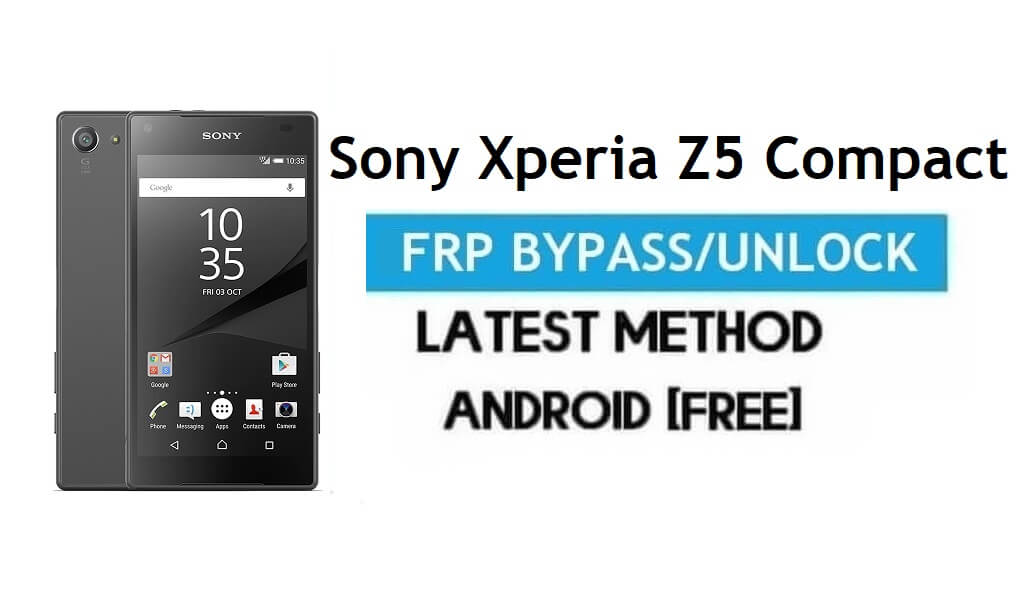 Sony Xperia Z5 Compact FRP Bypass – Unlock Gmail Lock Android 7.1.1