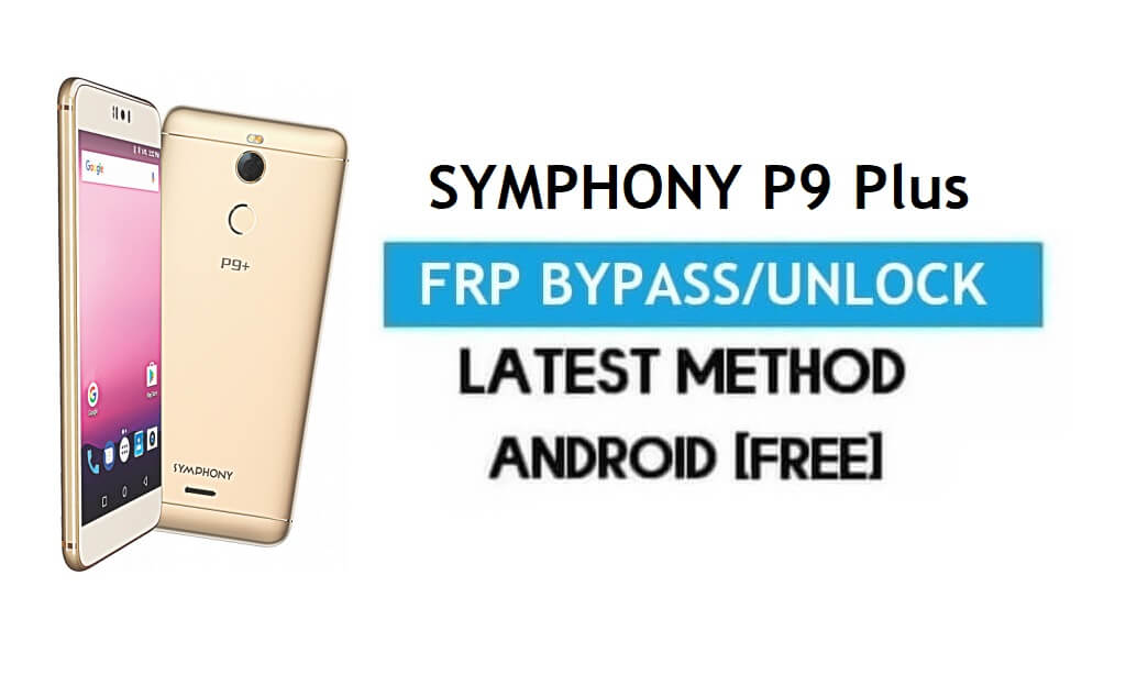 Symphony P9 Plus FRP Bypass – Unlock Gmail Lock Android 7.0 [No PC]