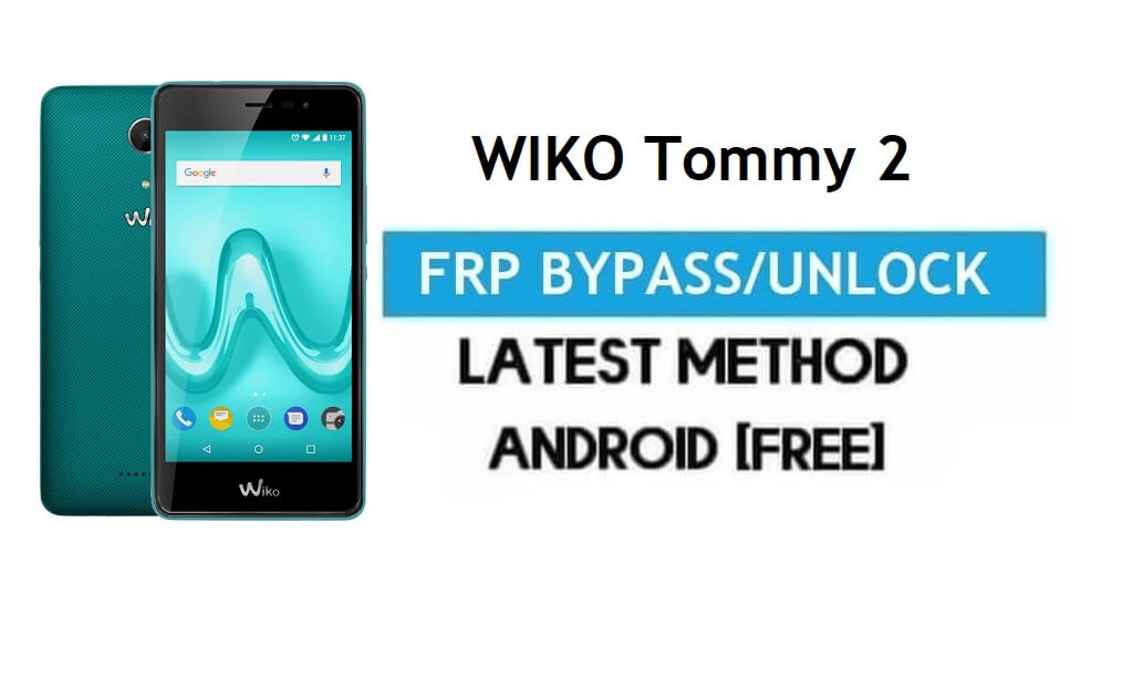 Wiko Tommy 2 FRP Bypass – Unlock Gmail Lock Android 7.1 Without PC