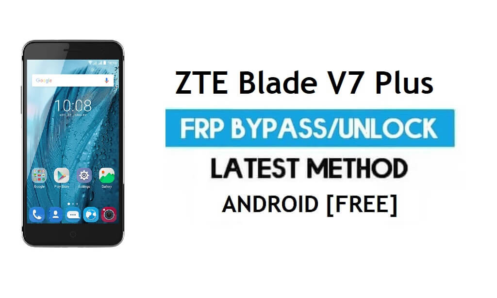 ZTE Blade V7 Plus FRP Bypass – Unlock Google Gmail Lock Android 6.0