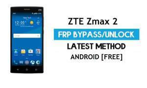 ZTE Zmax 2 FRP Bypass – Unlock Google Gmail Lock Android 6.0 No PC