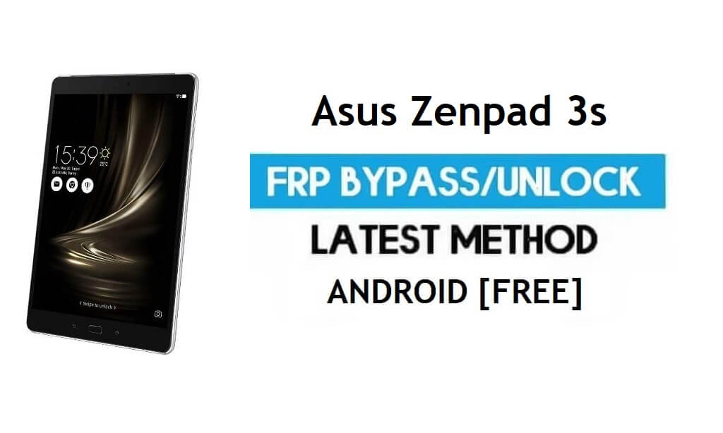 Asus Zenpad 3s Z582KL FRP Bypass – Unlock Gmail Lock Android 7 Free