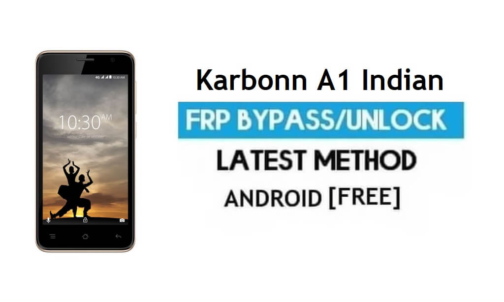 Karbonn A1 Indian FRP Bypass Unlock Gmail lock Android 7 Free No PC