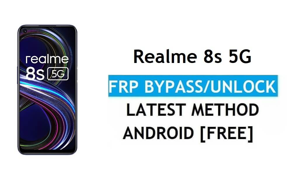 Realme 8s 5G Android 11 FRP Bypass Unlock Google Gmail Lock Latest